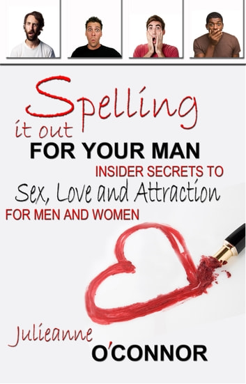 Spelling It Out for Your Man ebook by Julieanne O'Connor