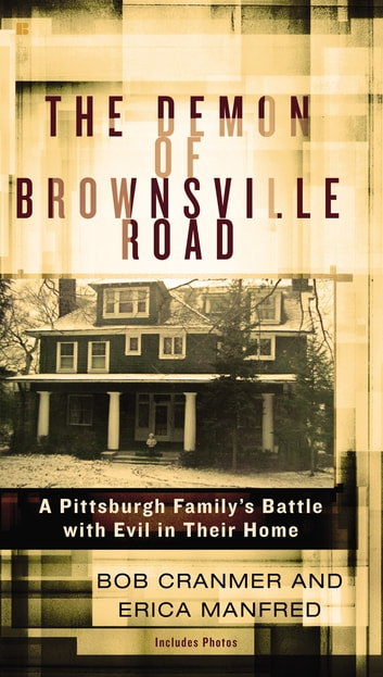 The Demon of Brownsville Road - A Pittsburgh Family's Battle with Evil in Their Home eBook by Bob Cranmer,Erica Manfred