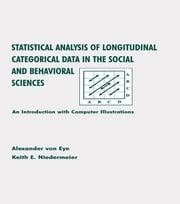 Statistical Analysis of Longitudinal Categorical Data in the Social and Behavioral Sciences - An introduction With Computer Illustrations ebook by Alexander von Eye,Keith E. Niedermeier