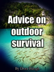 Advice on Outdoor Survival ebook by Dora Balogh