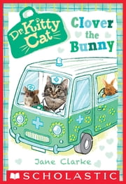 Clover the Bunny (Dr. KittyCat #2) ebook by Jane Clarke