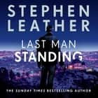 Last Man Standing - The explosive thriller from bestselling author of the Dan 'Spider' Shepherd series audiobook by Stephen Leather