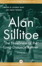 The Loneliness of the Long-Distance Runner ebook by Alan Sillitoe