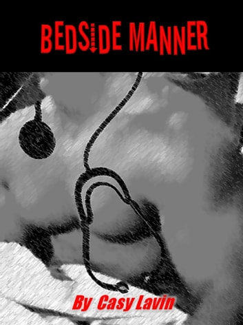 Bedside Manner (Doctor Erotica) ebook by Casy Lavin