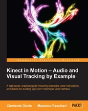 Kinect in Motion Audio and Visual Tracking by Example ebook by Clemente Giorio, Massimo Fascinari