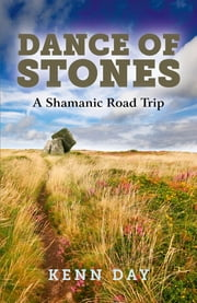 Dance of Stones - A Shamanic Road Trip ebook by Kenn Day