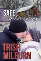 Safe in His Arms eBook by Trish Milburn