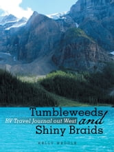 Tumbleweeds and Shiny Braids - RV Travel Journal out West ebook by Kelly Weddle