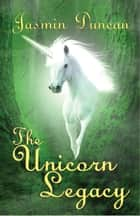 The Unicorn Legacy ebook by JAsmin Duncan