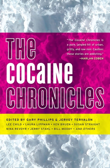 The Cocaine Chronicles ebook by Laura Lippman,Bill Moody,Nina Revoyr,Detrice Jones,Ken Bruen,James Brown,Robert Ward,Deborah Vankin,Manuel Ramos,Lee Child,Susan Straight,Emory Holmes II,Donnell Alexander,Jerry Stahl,Kerry E. West