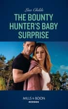 The Bounty Hunter's Baby Surprise (Mills & Boon Heroes) (Top Secret Deliveries, Book 8) ekitaplar by Lisa Childs