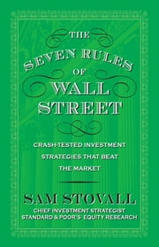 The Seven Rules of Wall Street: Crash-Tested Investment Strategies That Beat the Market ebook by Sam Stovall
