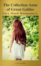 The Collection Anne of Green Gables (A to Z Classics) ebook by Lucy Maud Montgomery