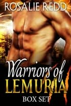 Warriors of Lemuria Box Set ebook by Rosalie Redd