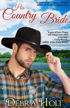 His Country Bride eBook by Debra Holt