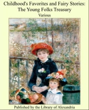 Childhood's Favorites and Fairy Stories: The Young Folks Treasury ebook by Various Authors