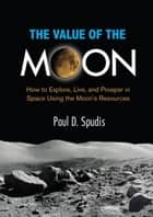 The Value of the Moon ebook by Paul D. Spudis