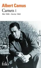 Carnets (Tome 1) - mai 1935 - février 1942 ebook by Raymond Gay-Crosier, Albert Camus