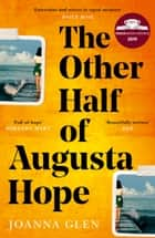 The Other Half of Augusta Hope: The best-selling, heart-warming debut novel shortlisted for the Costa First Novel Award ebook by Joanna Glen