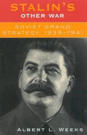 Stalin's Other War - Soviet Grand Strategy, 1939-1941 ebook by Albert L. Weeks