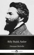 Billy Budd, Sailor by Herman Melville - Delphi Classics (Illustrated) ebook by Herman Melville, Delphi Classics