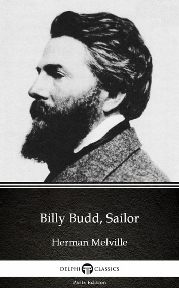 Billy Budd, Sailor by Herman Melville - Delphi Classics (Illustrated) eBook by Herman Melville