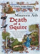 Death of a Squire - A Templar Knight Mystery ebook by Maureen Ash