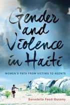 Gender and Violence in Haiti - Women's Path from Victims to Agents ebook by Benedetta Faedi Duramy