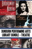 Dundurn Performing Arts Library Bundle — Theatre - Broadway North / Let's Go to The Grand! / Once Upon a Time in Paradise / Passion to Dance / Sky Train / Romancing the Bard / Stardust and Shadows ebook by James Neufeld, Charles Foster, Mel Atkey,...