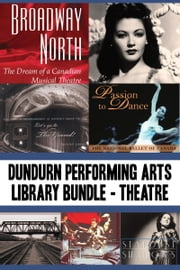Dundurn Performing Arts Library Bundle — Theatre - Broadway North / Let's Go to The Grand! / Once Upon a Time in Paradise / Passion to Dance / Sky Train / Romancing the Bard / Stardust and Shadows ebook by James Neufeld,Charles Foster,Mel Atkey,Martin Hunter,Sheila M.F. Johnston,Ward McBurney