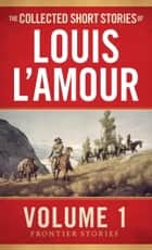 The Collected Short Stories of Louis L'Amour, Volume 1 ebook by Louis L'Amour