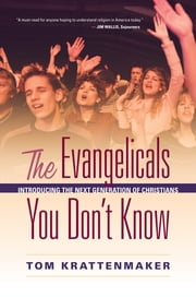 The Evangelicals You Don't Know - Introducing the Next Generation of Christians ebook by Tom Krattenmaker, USA Today contributing columnist; author of The Evangelicals You Don't Know