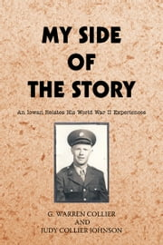 My Side of the Story - An Iowan Relates His World War II Experiences ebook by G. W Collier; J C Johnson