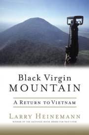 Black Virgin Mountain - A Return to Vietnam ebook by Larry Heinemann