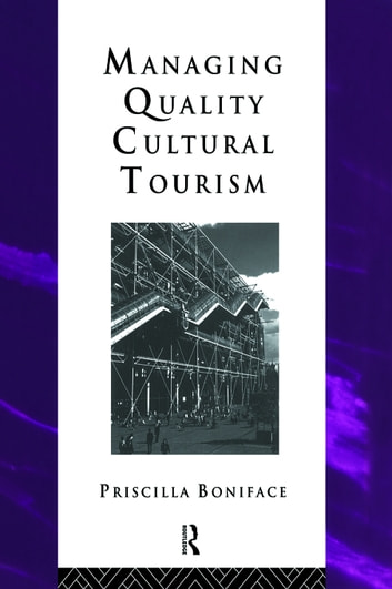 Managing Quality Cultural Tourism ebook by Priscilla Boniface