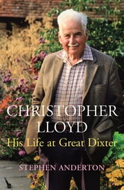 Christopher Lloyd - His Life at Great Dixter ebook by Stephen Anderton