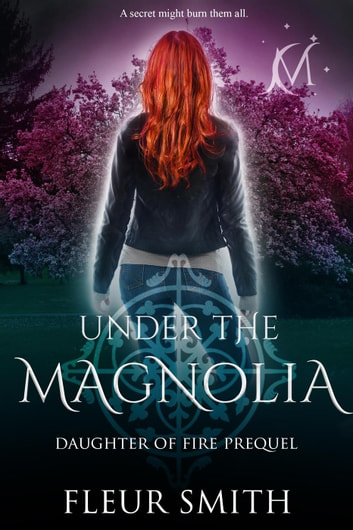 Under the Magnolia - Daughter of Fire and Son of Rain Series ebook by Fleur Smith