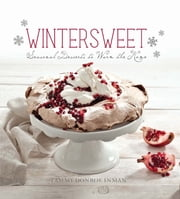 Wintersweet - Seasonal Desserts to Warm the Home ebook by Tammy Donroe Inman