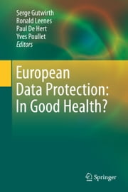 European Data Protection: In Good Health? ebook by