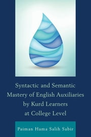 Syntactic and Semantic Mastery of English Auxiliaries by Kurd Learners at College Level ebook by Sabir, Paiman Hama Salih