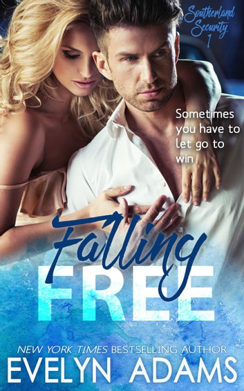 Falling Free - Southerland Security, #1 ebook by Evelyn Adams