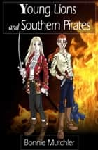 Young Lions and Southern Pirates ebook by Bonnie Mutchler