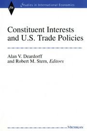 Constituent Interests and U.S. Trade Policies ebook by Alan Verne Deardorff,Robert Mitchell Stern
