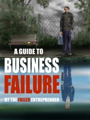 A Guide to Business Failure ebook by The Failed Entrepreneur