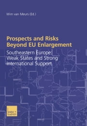 Prospects and Risks Beyond EU Enlargement - Southeastern Europe: Weak States and Strong International Support ebook by Wim van Meurs