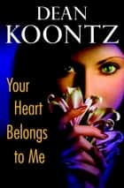 Your Heart Belongs to Me - A Novel ebook by Dean Koontz