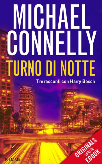 Turno di notte - Tre racconti con Harry Bosch eBook by Michael Connelly