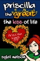 Priscilla the Great: The Kiss of Life ebook by Sybil Nelson