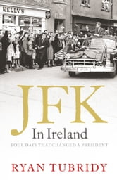 JFK in Ireland: Four Days that Changed a President ebook by Ryan Tubridy