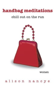 Handbag Meditations - Chill out on the Run ebook by Alison Nancye